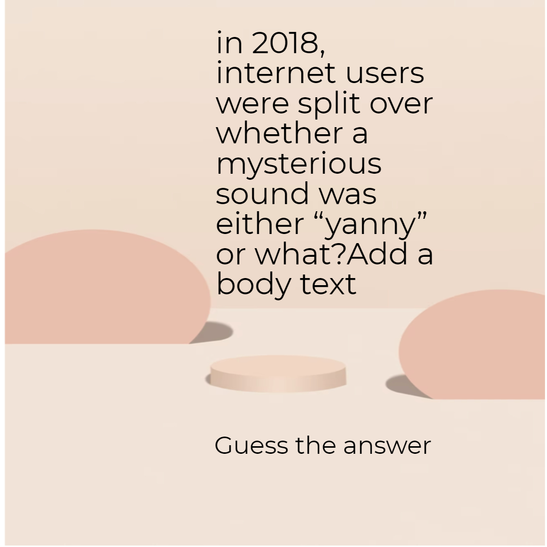 """in 2018, internet users were split over whether a mysterious sound was either """"yanny"""" or what?"""